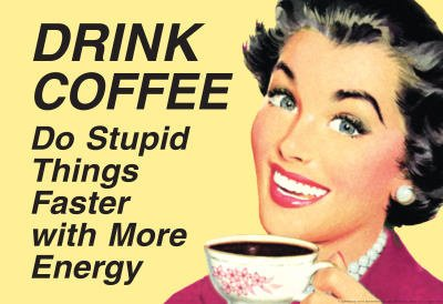 Drink Coffee Do Stupid Things With More Energy Funny Poster Collections Poster Print, 19x13