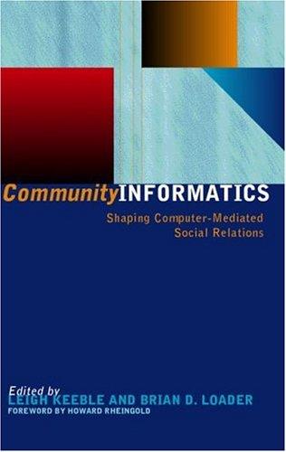 Community Informatics : Shaping Computer-Mediated Social Networks