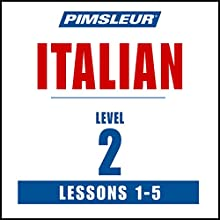 Italian Level 2 Lessons 1-5: Learn to Speak and Understand Italian with Pimsleur Language Programs | Livre audio Auteur(s) :  Pimsleur Narrateur(s) :  Pimsleur