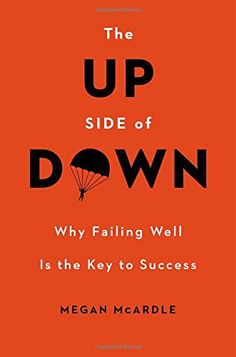 The Up Side of Down: Why Failing Well Is the Key to Success