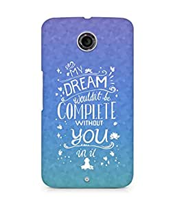 AMEZ my dream wouldnt have been complete without you Back Cover For Motorola Nexus 6