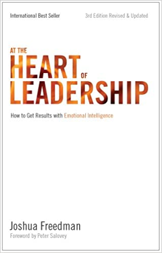 At the Heart of Leadership (How to get Results with Emotional Intelligence)