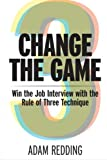 Change The Game - Win the Job Interview with the Rule of Three Technique