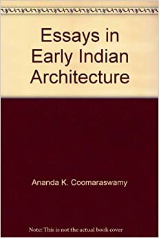 essays on early indian architecture The architecture of india is rooted in its history, culture and religion indian architecture progressed with time and assimilated the many influences that came as a result of india's global.