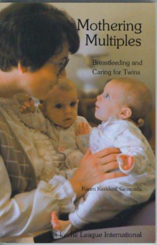 Mothering multiples: Breastfeeding and caring for twins, Karen Kerkhoff Gromada, Karen Gromada Kerkhoff