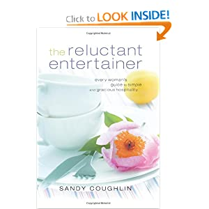 Reluctant Entertainer, The: Every Woman's Guide to Simple and Gracious Hospitality