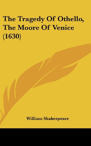 othellos as a tragic hero in the tragedy of othello the moor of venice by william shakespeare Othello william shakespeare  a c bradley saw shakespearean tragedy characterized by  a more modern interpretation would say that othello's tragic flaw.