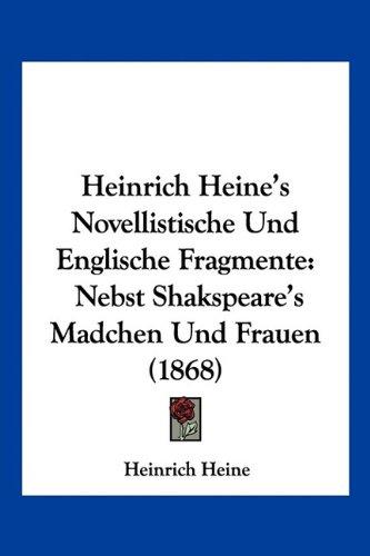 Heinrich Heine's Novellistische Und Englische Fragmente: Nebst Shakspeare's Madchen Und Frauen (1868)