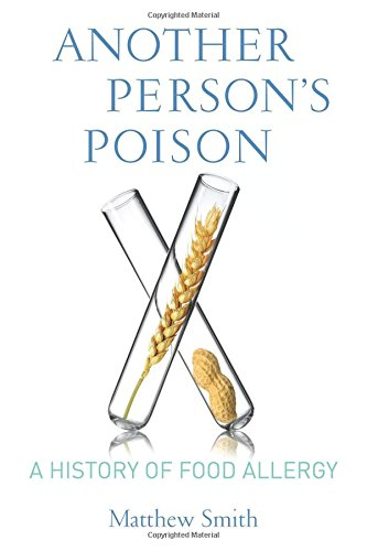 Another Person's Poison: A History of Food Allergy (Arts and Traditions of the Table: Perspectives on Culinary History)