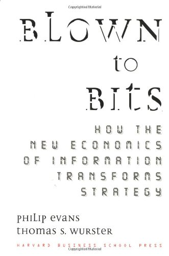 Blown to Bits- How the New Economics of Information Transforms Strategy