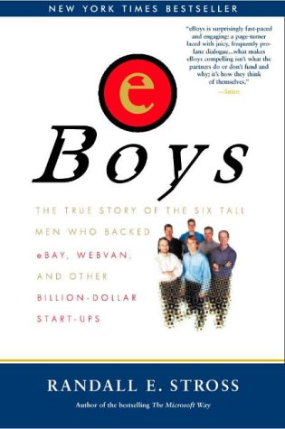 eBoys: The True Story of the Six Tall Men Who Backed eBay, Webvan and Other Billion-dollar Start-ups