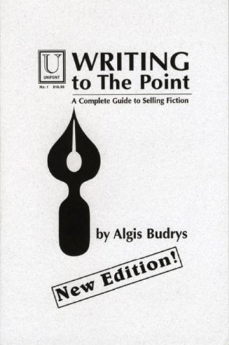 Writing to the Point: A Complete Guide to Selling Fiction