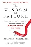 img - for The Wisdom of Failure: How to Learn the Tough Leadership Lessons Without Paying the Price by Weinzimmer, Laurence G., McConoughey, Jim (2012) Hardcover book / textbook / text book