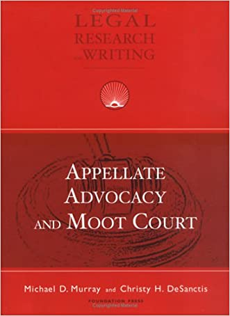 Appellate Advocacy and Moot Court (University Casebook Series)