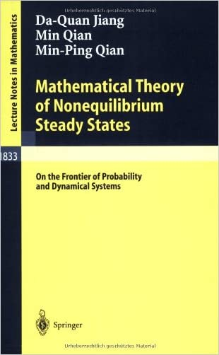 Mathematical Theory of Nonequilibrium Steady States: On the Frontier of Probability and Dynamical Systems (Lecture Notes in Mathematics) written by Da-Quan Jiang
