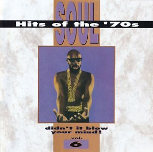 Soul Hits Of The '70s: Didn't It Blow Your Mind! Vol. 6