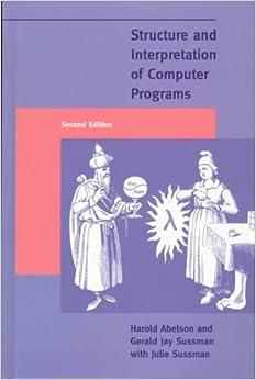 Structure and Interpretation of Computer Programs, Second Edition: Harold Abelson, Gerald Jay Sussman, Julie Sussman