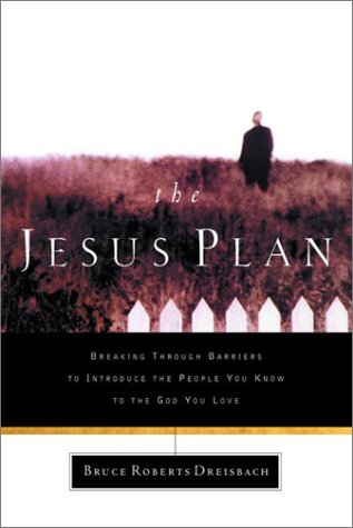 The Jesus Plan: Breaking Through Barriers to Introduce the People You Know to the God You Love