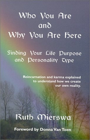 Who You Are and Why You Are Here: Find Your Life Purpose and Personality Type