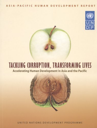 Asia Pacific Human Development Report: Tackling Corruption, Transforming Lives, Accelerating Human Development in Asia and the Pacific by United Nations (2008-07-30)