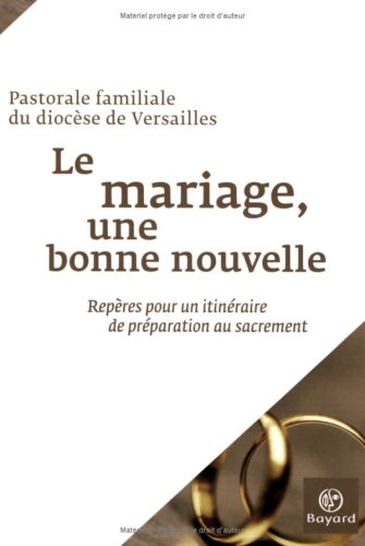 Le mariage, une bonne nouvelle : Repères pour un itinéraire de préparation au sacrement