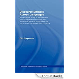 Discourse Markers Across Languages: A Contrastive Study of Second-Level Discourse Markers in Native and Non-Native Text with Implications for General and Pedagogic Lexicography