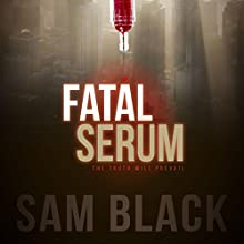 Fatal Serum (       UNABRIDGED) by Sam Black Narrated by Gary Roelofs