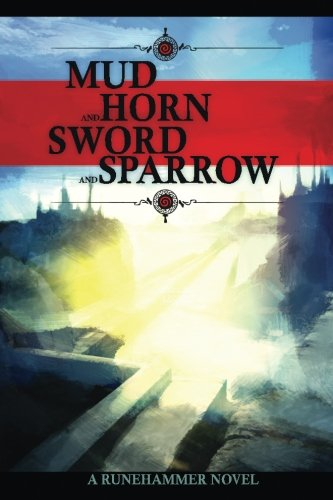 Mud and Horn, Sword and Sparrow: Volume 1 (Runehammer Books)