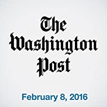 Top Stories Daily from The Washington Post, February 08, 2016 Newspaper / Magazine by  The Washington Post Narrated by  The Washington Post