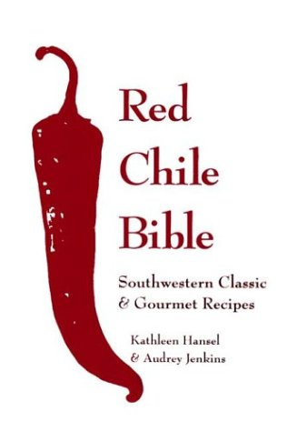 Red Chile Bible: Southwest Classic & Gourmet Recipes by Kathleen Hansel, Audrey Jenkins