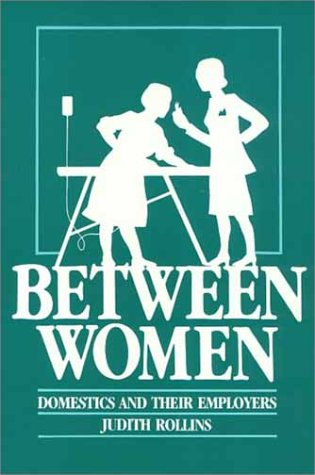 Between Women: Domestics and Their Employers (Labor & Social Change)