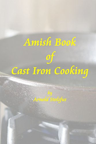 Amish Book of Cast Iron Cooking by Arnold Stolzfus
