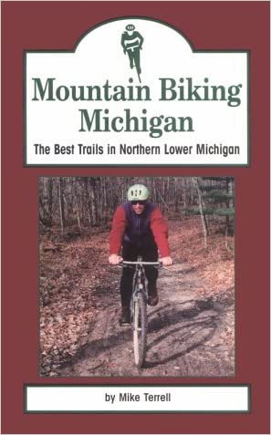 Mountain Biking Michigan: The Best Trails in Northern Lower Michigan (Mountain Biking Michigan's Best Trails) written by Mike Terrell