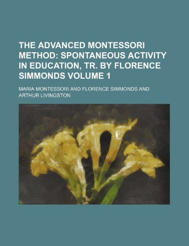 The Advanced Montessori Method Volume 1;  Spontaneous activity in education, tr. by Florence Simmonds