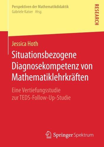 Situationsbezogene Diagnosekompetenz von Mathematiklehrkräften: Eine Vertiefungsstudie zur TEDS-Follow-Up-Studie (Perspektiven der Mathematikdidaktik)