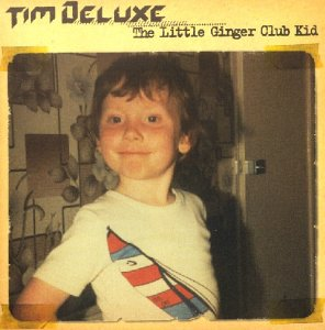 Tim Deluxe - The Little Ginger Club Kid [UK-Import] - Zortam Music