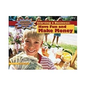Starting a Business:: Have Fun and Make Money, Library Ed. (Creative Adventure Guides)