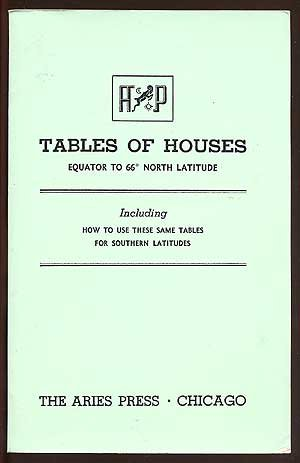 Tables Of Houses. Equator To 66 Degrees North Latitude. Including How To Use These Same Tables For Southern Latitudes