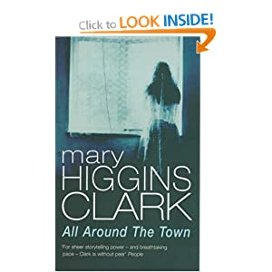 """a book report on all around the town a novel by mary higgins clark Suspense novelist mary higgins clark dishes on her new book, """"every breath  """" they gave me books by four other authors, but the minute i read alafair, i said,   despite good reviews, she didn't sell very many copies  night"""" (1982), """"loves  music, loves to dance"""" (1991), """"all around the town"""" (1992),."""