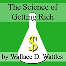 The Science of Getting Rich (       UNABRIDGED) by Wallace D. Wattles Narrated by Jim Roberts