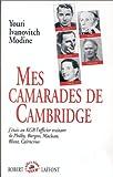 echange, troc Youri Ivanovitch Modine, Jean-Charles Deniau, Aguieszka Ziarek - Mes camarades de Cambridge : J'étais au KGB l'officier traitant de Philby, Burgess, Maclean, Blunt, Cairncross