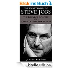 The Secret Habits of Steve Jobs The Founder of Apple and a Highly Effective Person (English Edition)