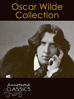 Oscar Wilde: Collection of 300 Classic Works with analysis and historical background (Annotated and Illustrated) (Annotated Classics)