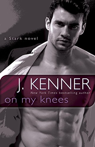 J. Kenner - On My Knees: A Novel (The Stark Trilogy)