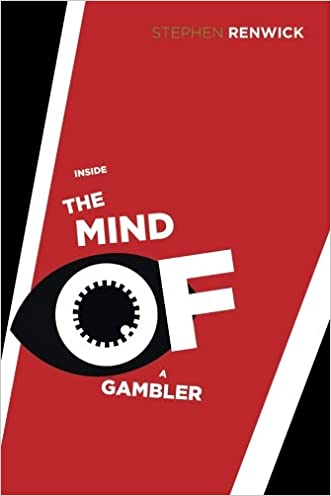 Inside the Mind of a Gambler: The Hidden Addiction and How to Stop