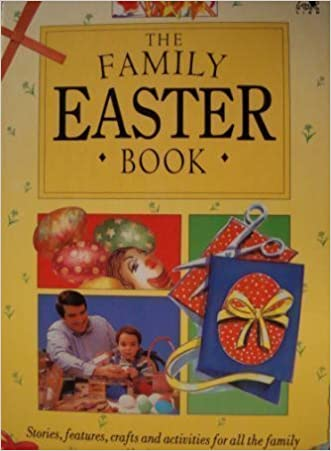The Family Easter Book/Stories, Features, Crafts and Activities for All the Family