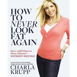 [2010 HARDBACK] Charla Krupp (Author)How to Never Look Fat Again: Over 1,000 Ways to Dress Thinner--Without Dieting! [2010 Hardcover] Charla Krupp (Author) How to Never Look Fat Again: Over 1,000 Ways to Dress Thinner--Without Dieting!