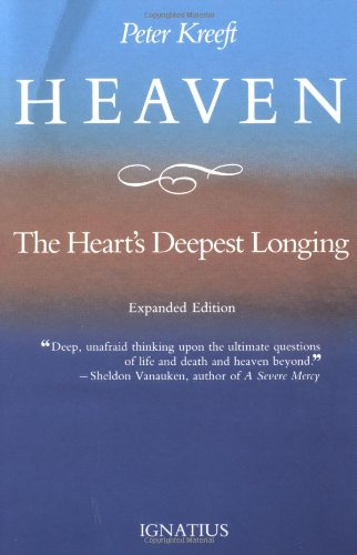 Heaven, the Heart's Deepest Longing: Peter Kreeft: 9780898702286: Amazon.com: Books