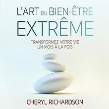 L'art du bien-être extrême | Livre audio Auteur(s) : Cheryl Richardson Narrateur(s) : Catherine De Sève
