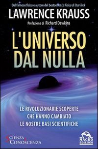 luniverso-dal-nulla-le-rivoluzionarie-scoperte-che-hanno-cambiato-le-nostre-basi-scientifiche